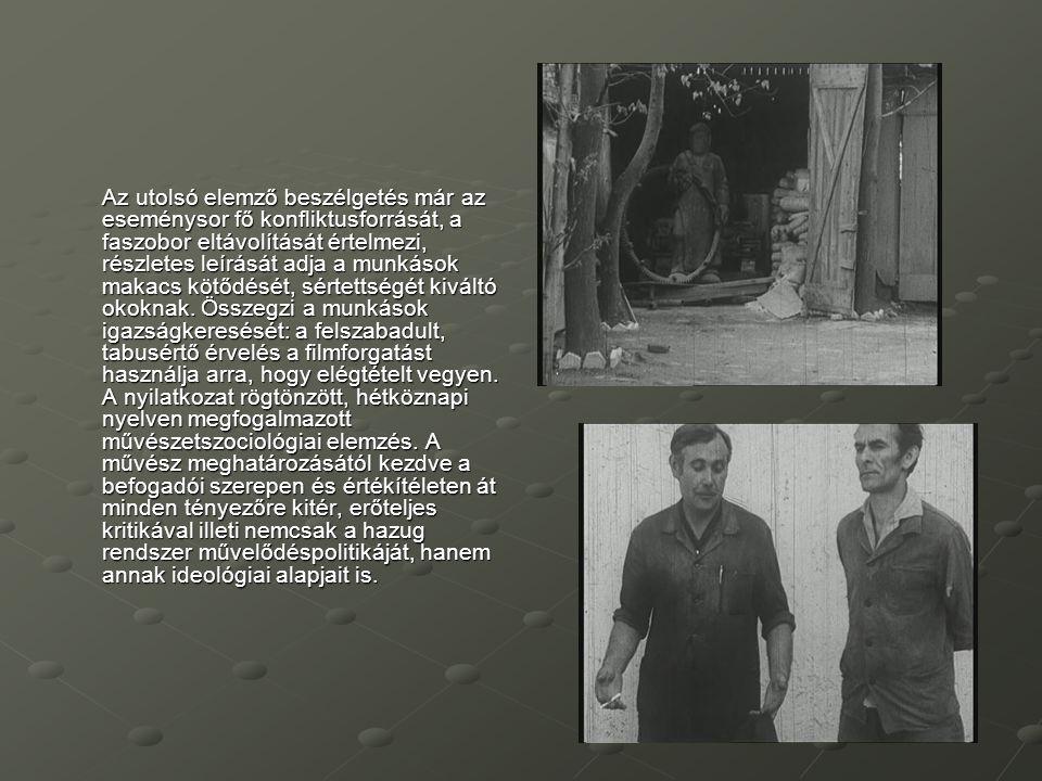 Az utolsó elemző beszélgetés már az eseménysor fő konfliktusforrását, a faszobor eltávolítását értelmezi, részletes leírását adja a munkások makacs kö