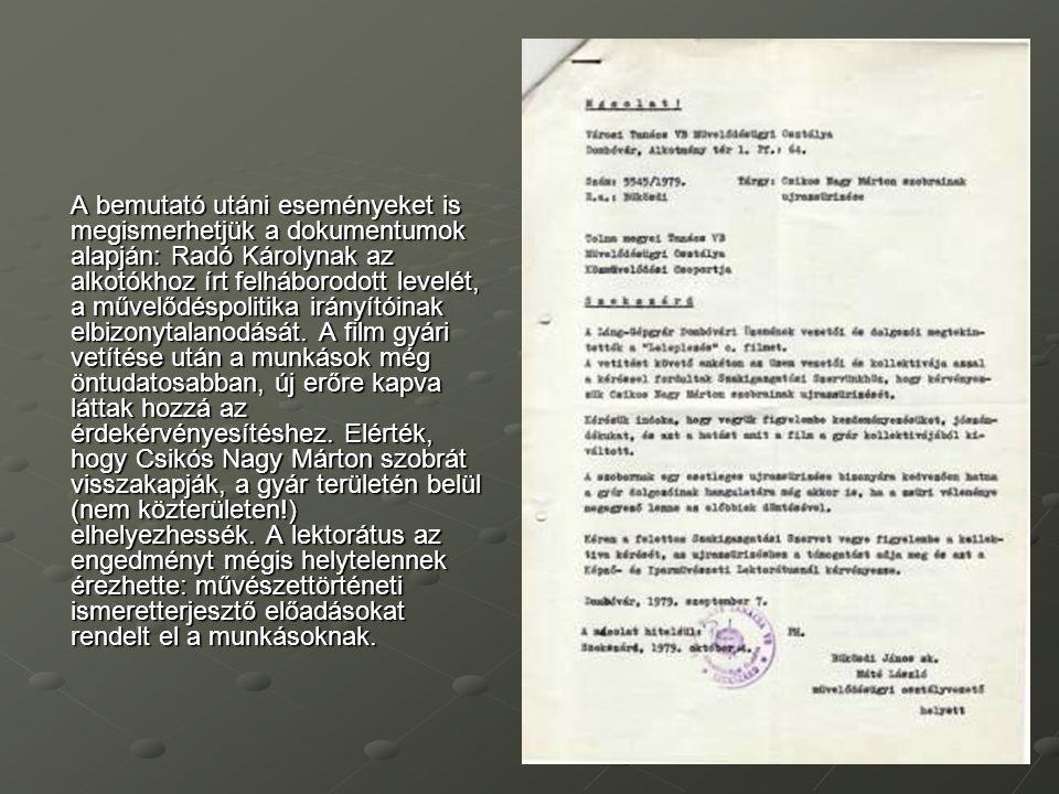A bemutató utáni eseményeket is megismerhetjük a dokumentumok alapján: Radó Károlynak az alkotókhoz írt felháborodott levelét, a művelődéspolitika irá