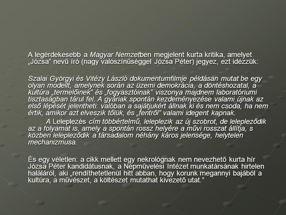 """A legérdekesebb a Magyar Nemzetben megjelent kurta kritika, amelyet """"Józsa"""" nevű író (nagy valószínűséggel Józsa Péter) jegyez, ezt idézzük: Szalai Gy"""