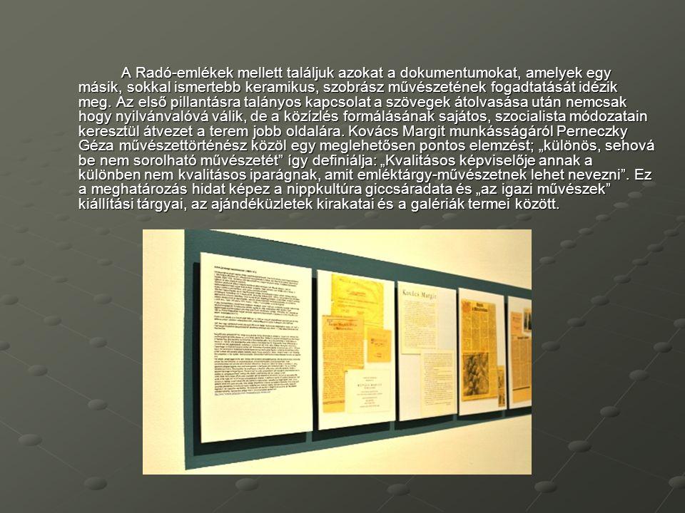 A Radó-emlékek mellett találjuk azokat a dokumentumokat, amelyek egy másik, sokkal ismertebb keramikus, szobrász művészetének fogadtatását idézik meg.