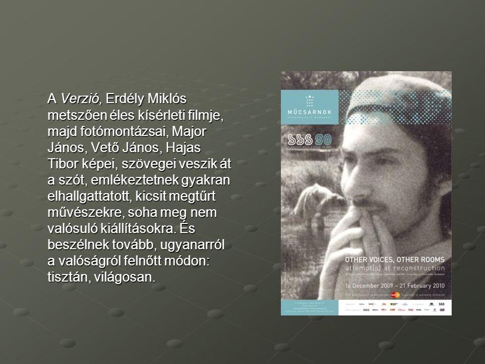 A Verzió, Erdély Miklós metszően éles kísérleti filmje, majd fotómontázsai, Major János, Vető János, Hajas Tibor képei, szövegei veszik át a szót, eml