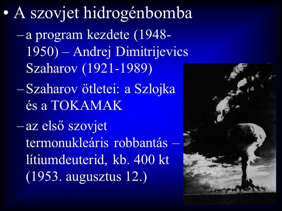 •A szovjet hidrogénbomba –a program kezdete (1948- 1950) – Andrej Dimitrijevics Szaharov (1921-1989) –Szaharov ötletei: a Szlojka és a TOKAMAK –az els