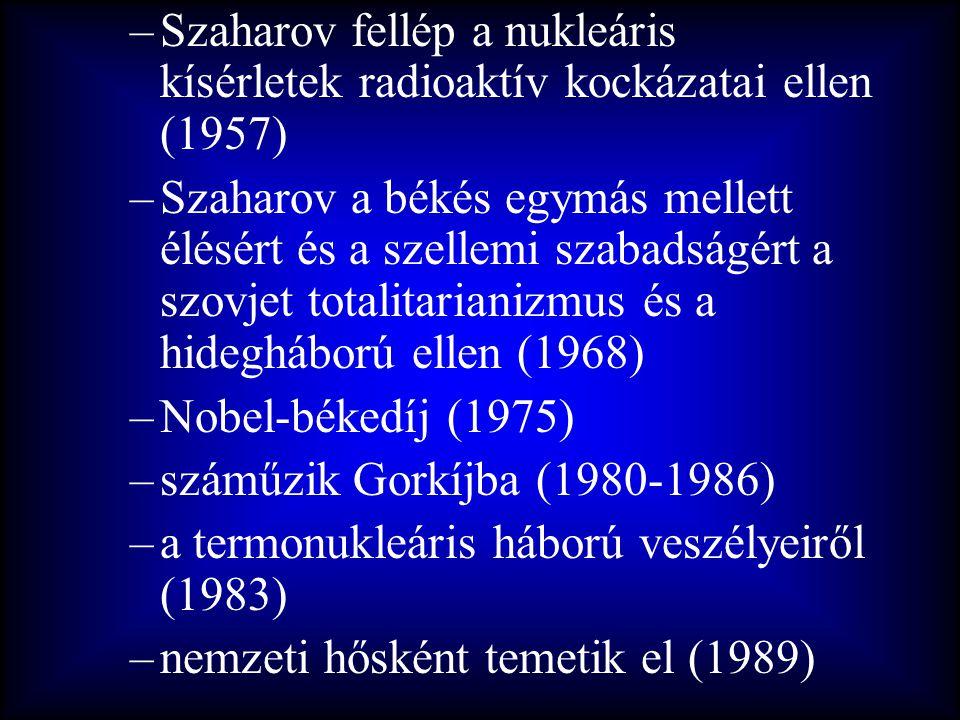 –Szaharov fellép a nukleáris kísérletek radioaktív kockázatai ellen (1957) –Szaharov a békés egymás mellett élésért és a szellemi szabadságért a szovj