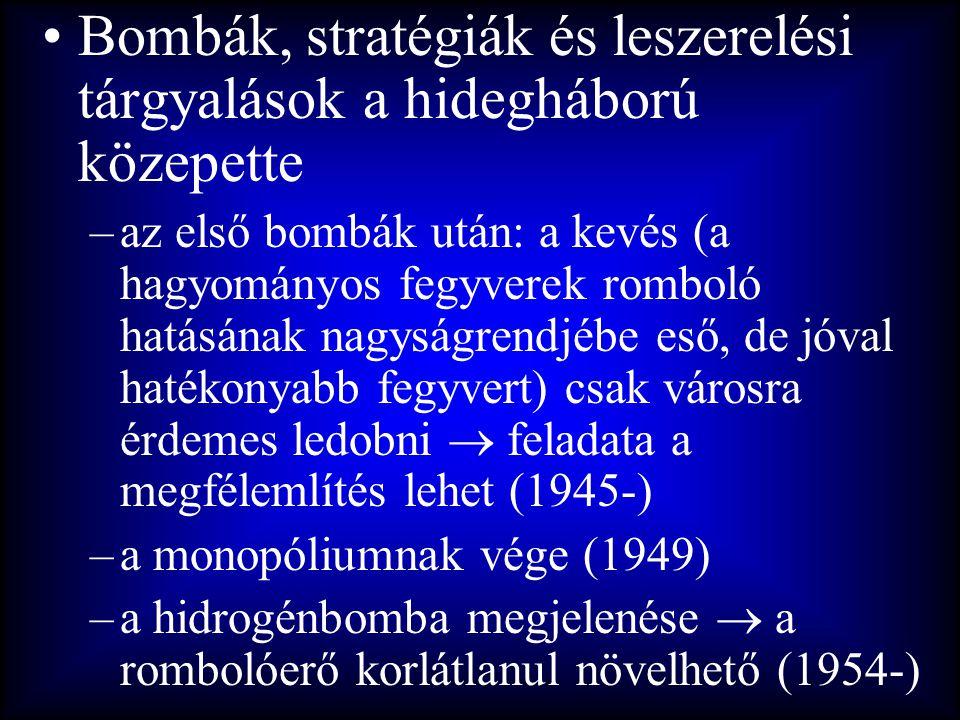 •Bombák, stratégiák és leszerelési tárgyalások a hidegháború közepette –az első bombák után: a kevés (a hagyományos fegyverek romboló hatásának nagysá
