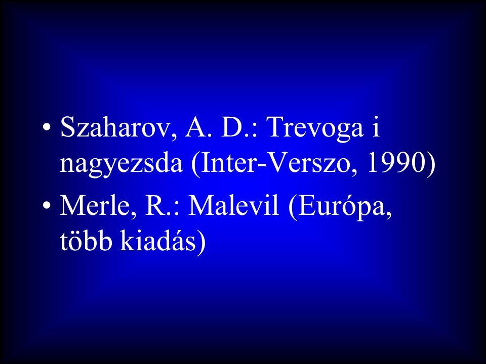 •Szaharov, A. D.: Trevoga i nagyezsda (Inter-Verszo, 1990) •Merle, R.: Malevil (Európa, több kiadás)