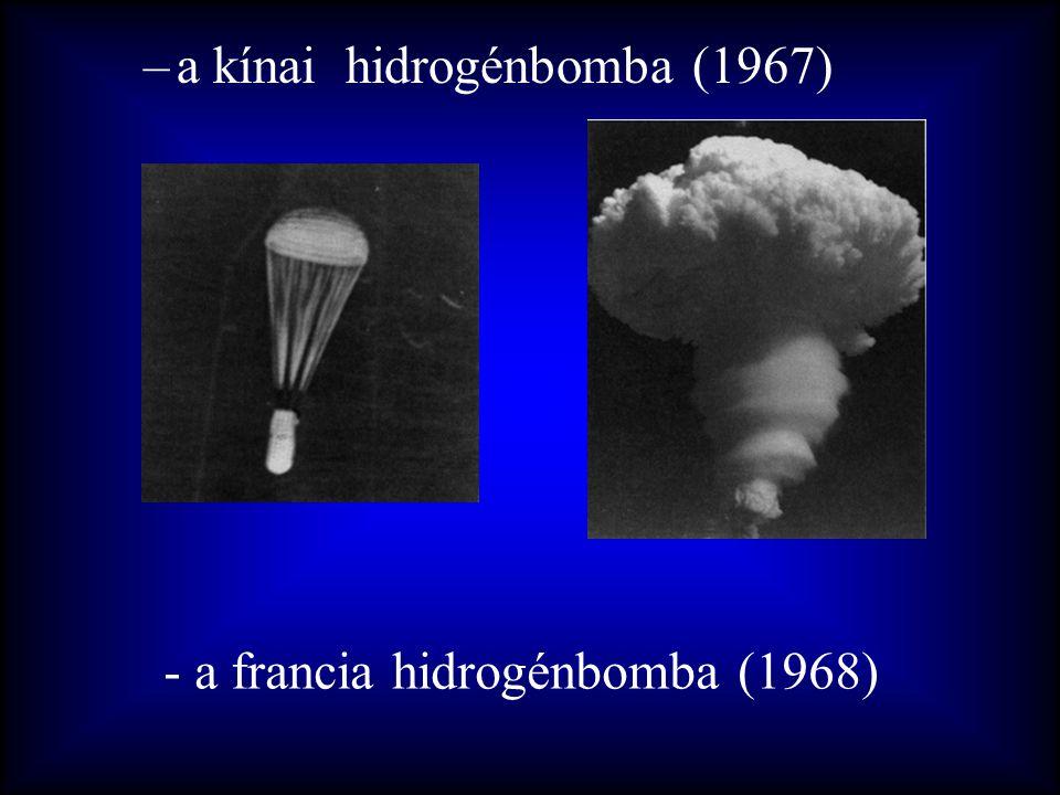 –a kínai hidrogénbomba (1967) - a francia hidrogénbomba (1968)