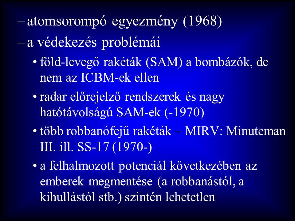 –atomsorompó egyezmény (1968) –a védekezés problémái •föld-levegő rakéták (SAM) a bombázók, de nem az ICBM-ek ellen •radar előrejelző rendszerek és na