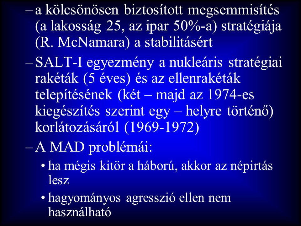 –a kölcsönösen biztosított megsemmisítés (a lakosság 25, az ipar 50%-a) stratégiája (R. McNamara) a stabilitásért –SALT-I egyezmény a nukleáris straté