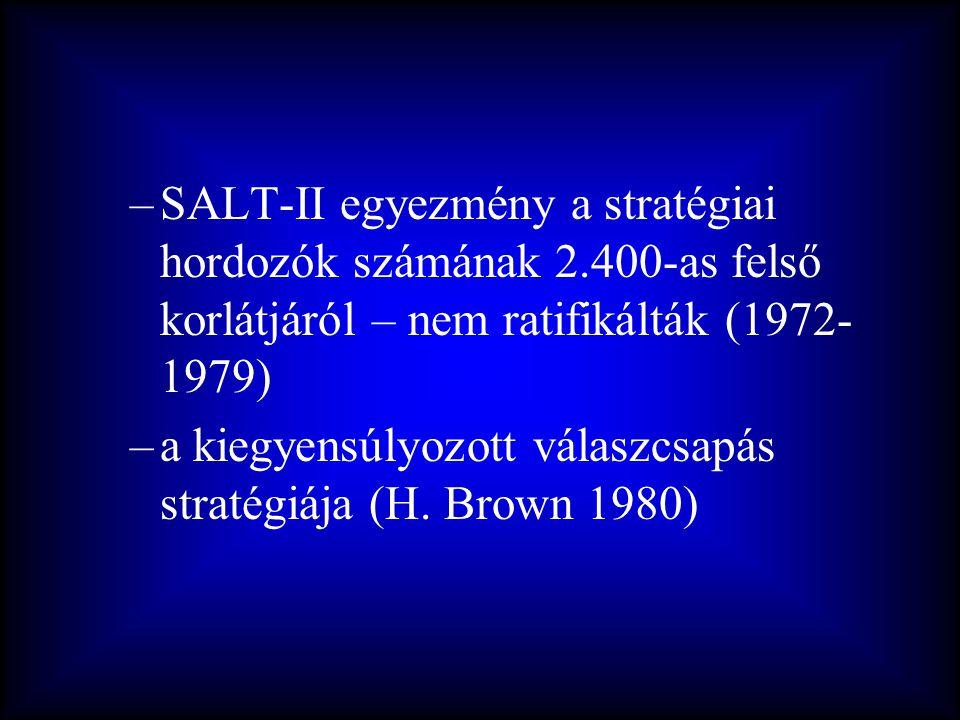–SALT-II egyezmény a stratégiai hordozók számának 2.400-as felső korlátjáról – nem ratifikálták (1972- 1979) –a kiegyensúlyozott válaszcsapás stratégi