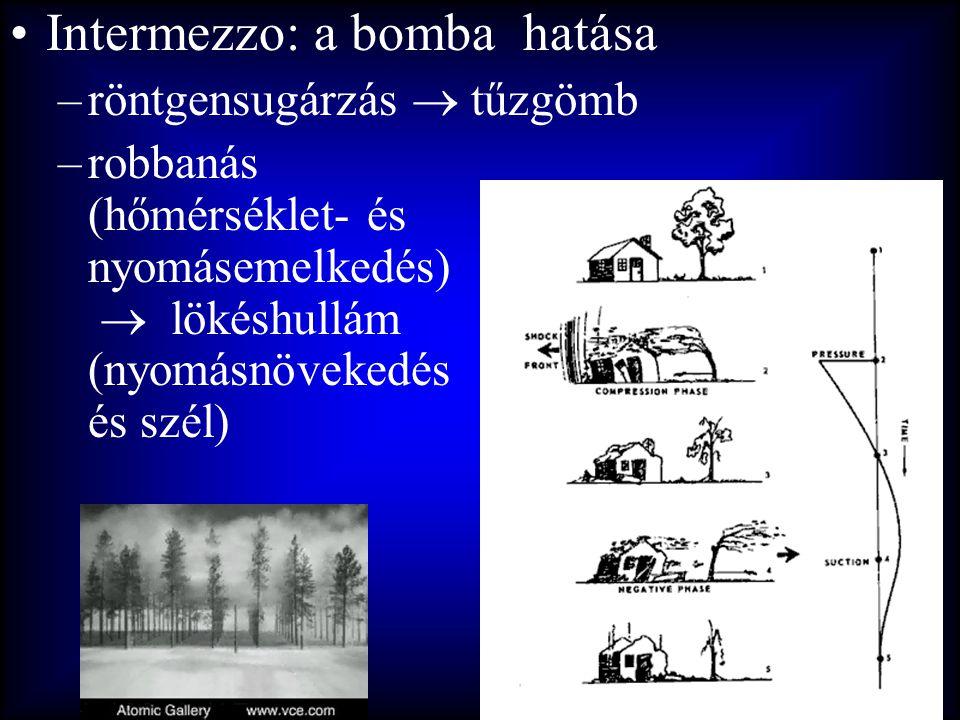 •Intermezzo: a bomba hatása –röntgensugárzás  tűzgömb –robbanás (hőmérséklet- és nyomásemelkedés)  lökéshullám (nyomásnövekedés és szél)