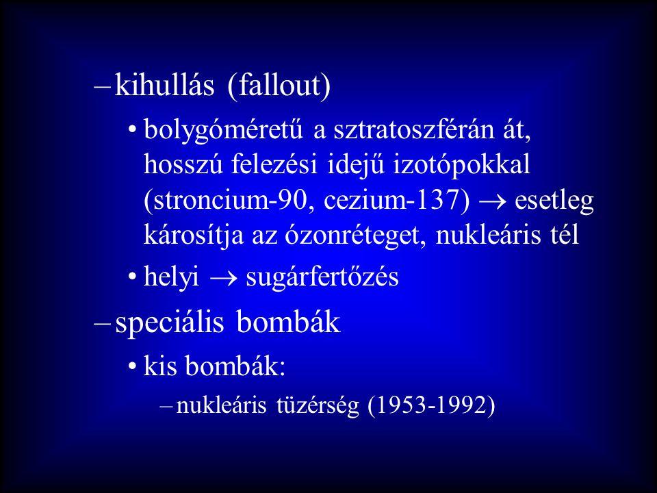 –kihullás (fallout) •bolygóméretű a sztratoszférán át, hosszú felezési idejű izotópokkal (stroncium-90, cezium-137)  esetleg károsítja az ózonréteget