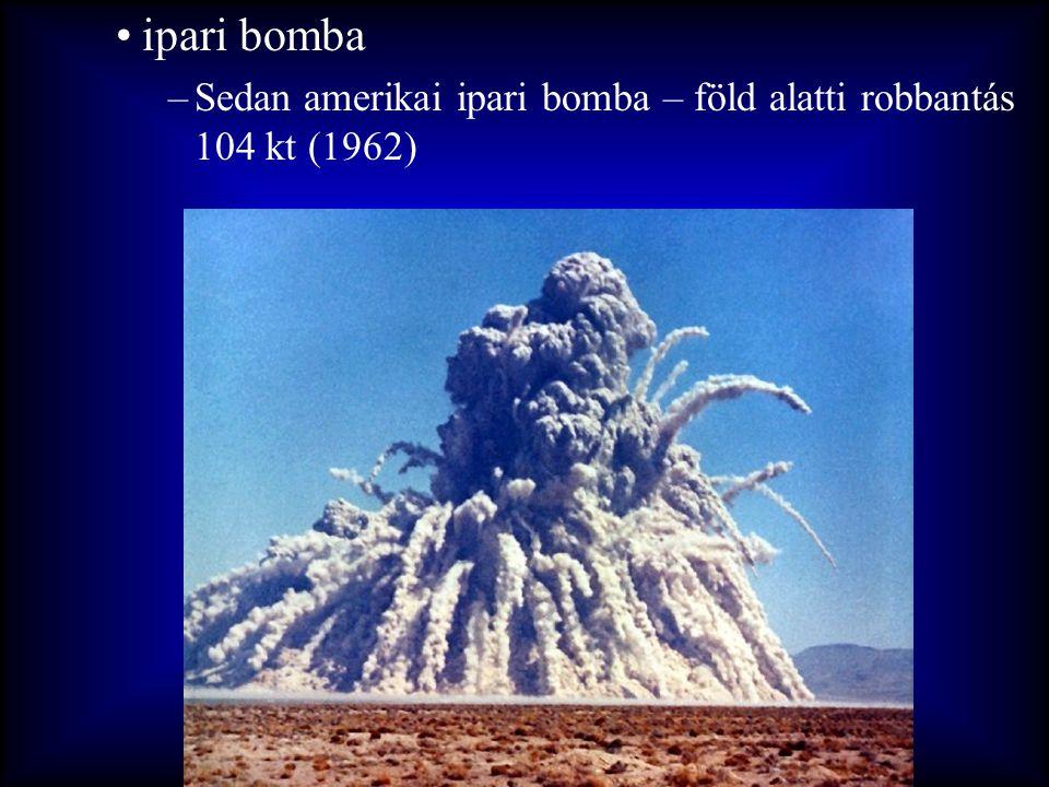 •ipari bomba –Sedan amerikai ipari bomba – föld alatti robbantás 104 kt (1962)