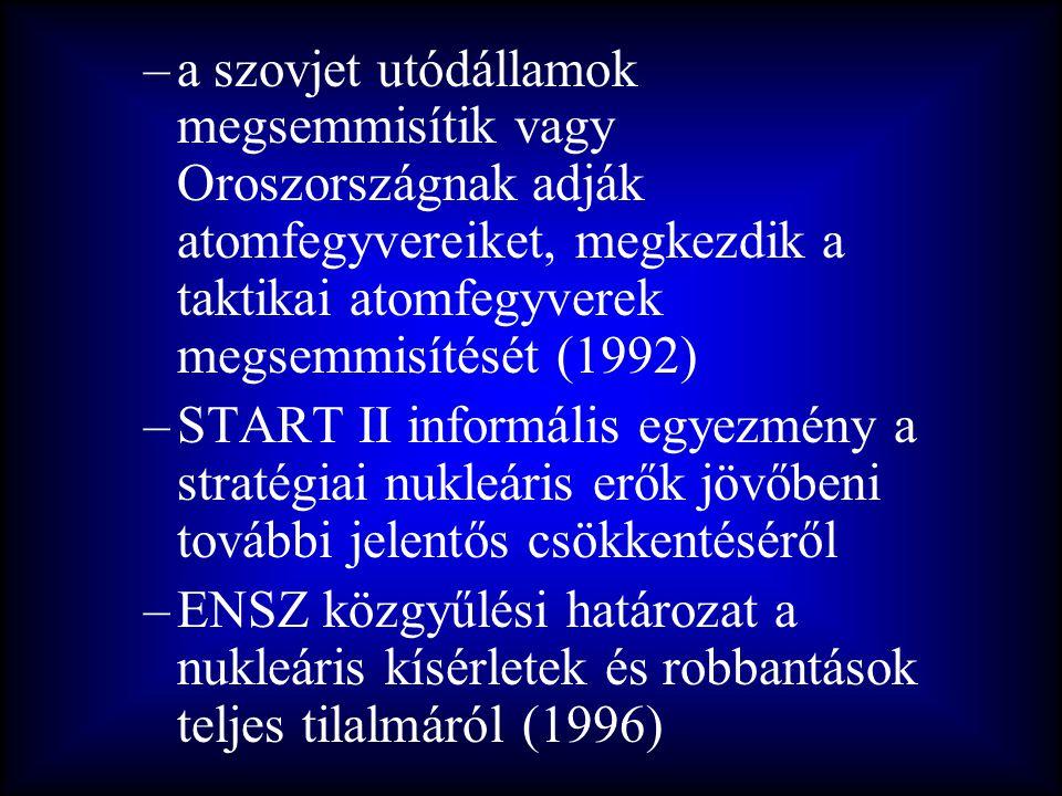 –a szovjet utódállamok megsemmisítik vagy Oroszországnak adják atomfegyvereiket, megkezdik a taktikai atomfegyverek megsemmisítését (1992) –START II i