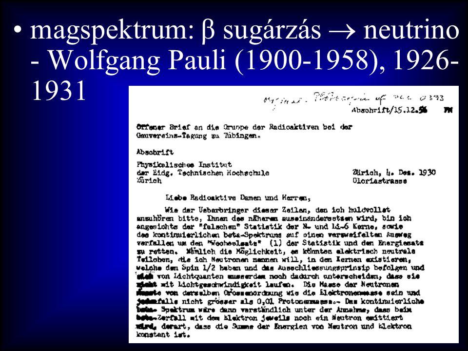 •magspektrum: β sugárzás  neutrino - Wolfgang Pauli (1900-1958), 1926- 1931