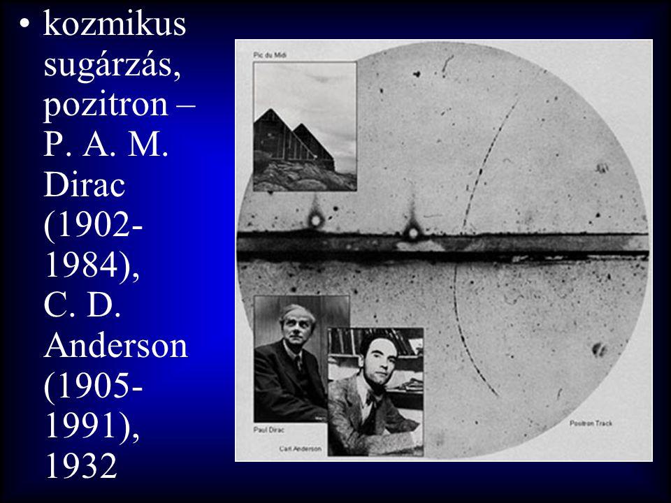 •kozmikus sugárzás, pozitron – P. A. M. Dirac (1902- 1984), C. D. Anderson (1905- 1991), 1932