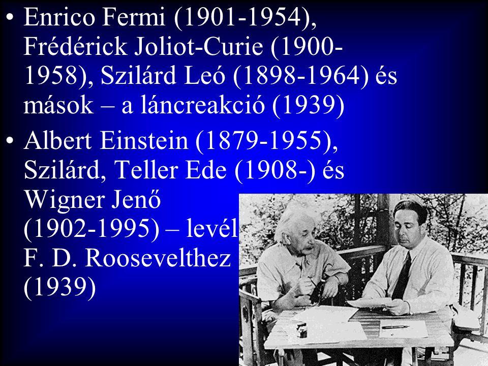 •Enrico Fermi (1901-1954), Frédérick Joliot-Curie (1900- 1958), Szilárd Leó (1898-1964) és mások – a láncreakció (1939) •Albert Einstein (1879-1955),