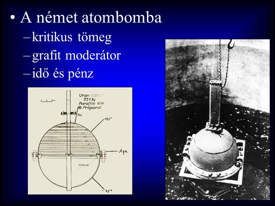 •A német atombomba –kritikus tömeg –grafit moderátor –idő és pénz