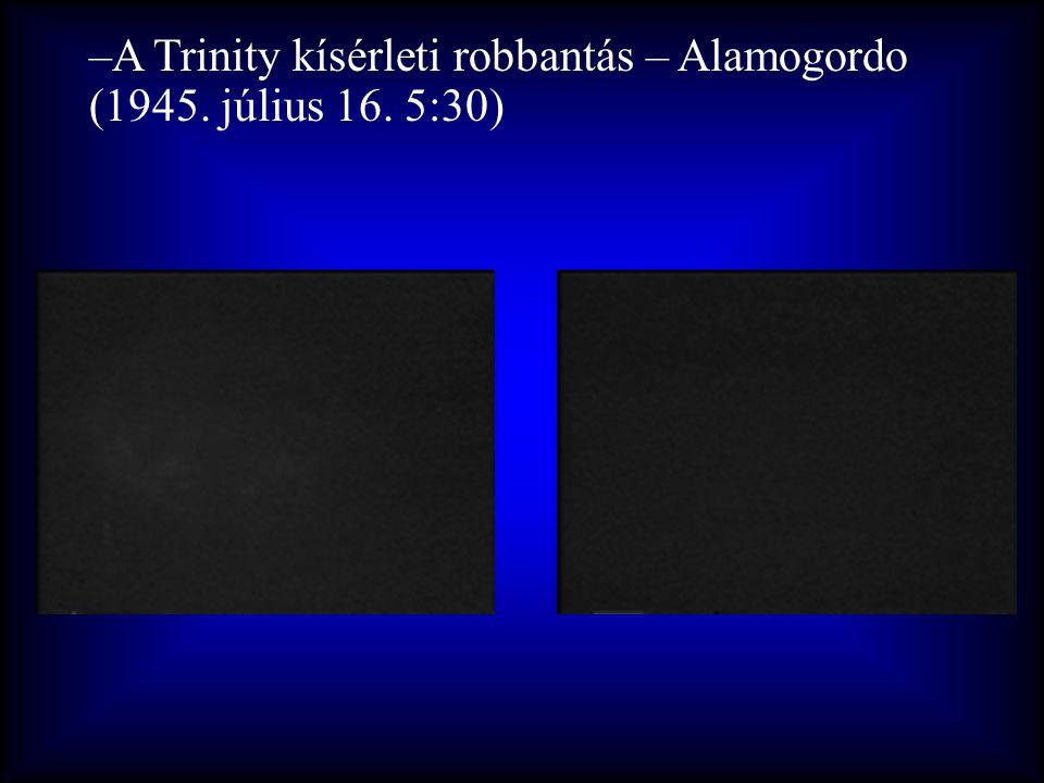 –A Trinity kísérleti robbantás – Alamogordo (1945. július 16. 5:30)