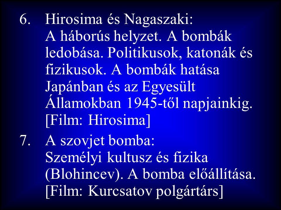 6.Hirosima és Nagaszaki: A háborús helyzet. A bombák ledobása. Politikusok, katonák és fizikusok. A bombák hatása Japánban és az Egyesült Államokban 1