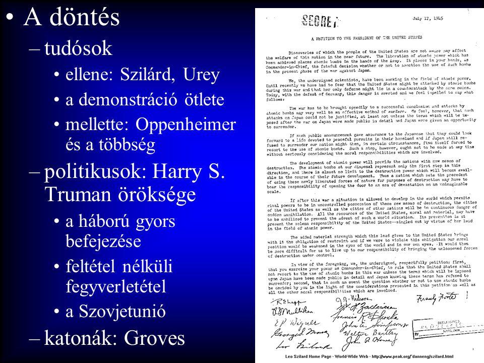 •A döntés –tudósok •ellene: Szilárd, Urey •a demonstráció ötlete •mellette: Oppenheimer és a többség –politikusok: Harry S. Truman öröksége •a háború