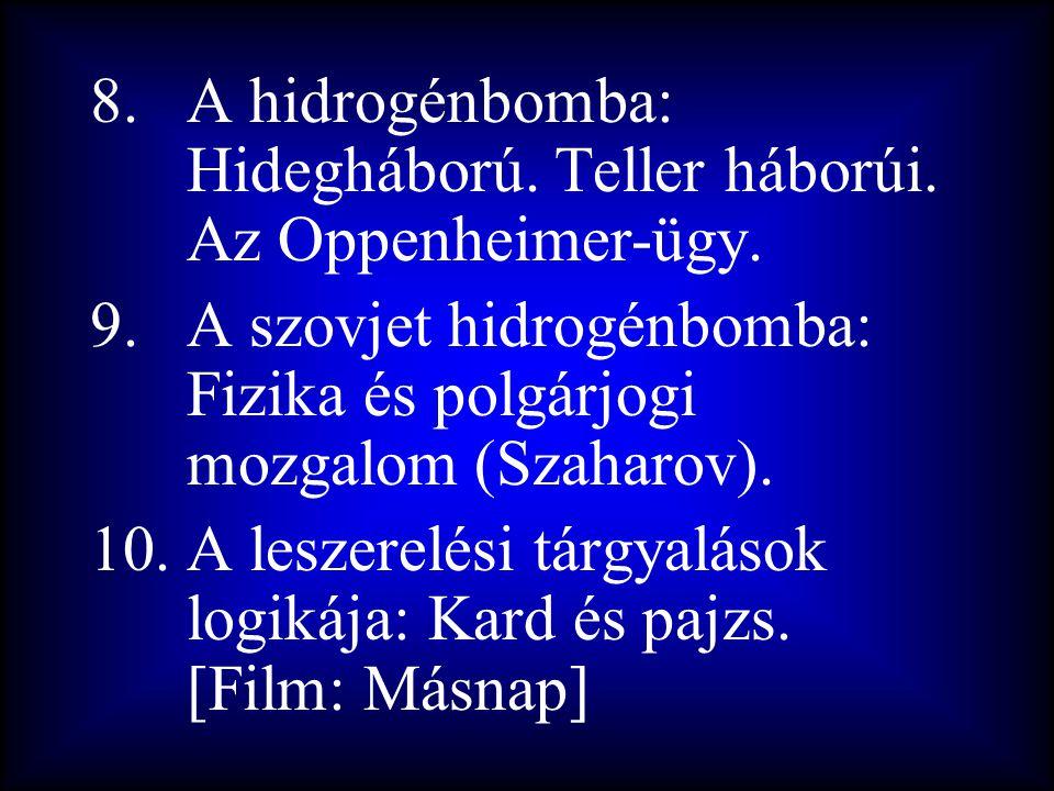 8.A hidrogénbomba: Hidegháború. Teller háborúi. Az Oppenheimer-ügy. 9.A szovjet hidrogénbomba: Fizika és polgárjogi mozgalom (Szaharov). 10.A leszerel