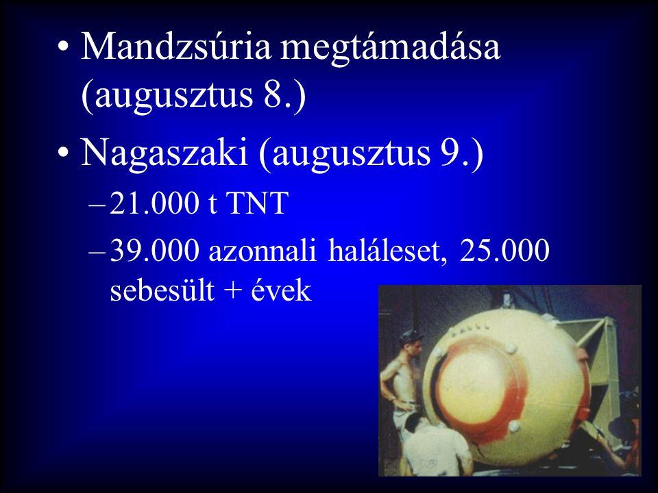 •Mandzsúria megtámadása (augusztus 8.) •Nagaszaki (augusztus 9.) –21.000 t TNT –39.000 azonnali haláleset, 25.000 sebesült + évek