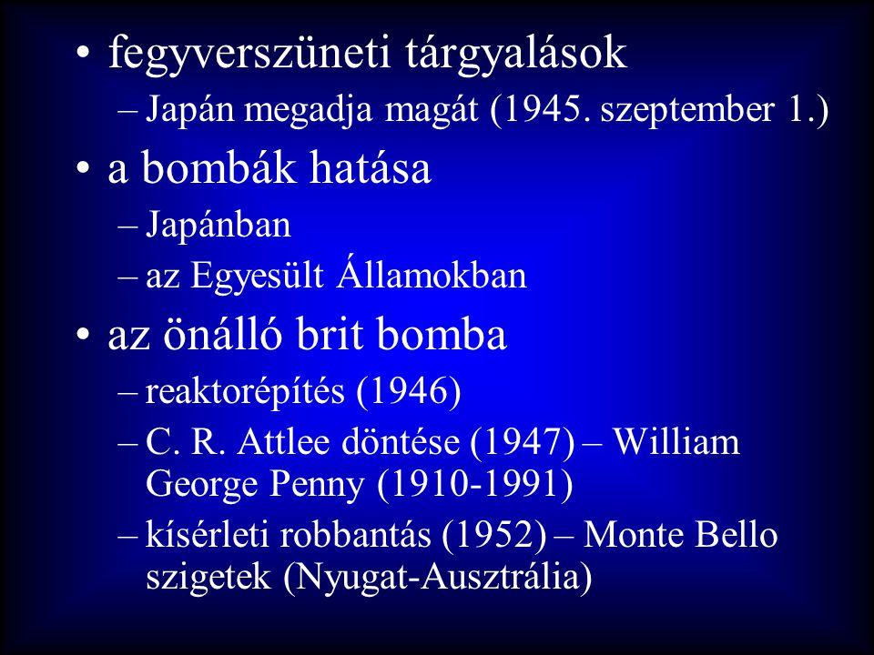 •fegyverszüneti tárgyalások –Japán megadja magát (1945. szeptember 1.) •a bombák hatása –Japánban –az Egyesült Államokban •az önálló brit bomba –reakt