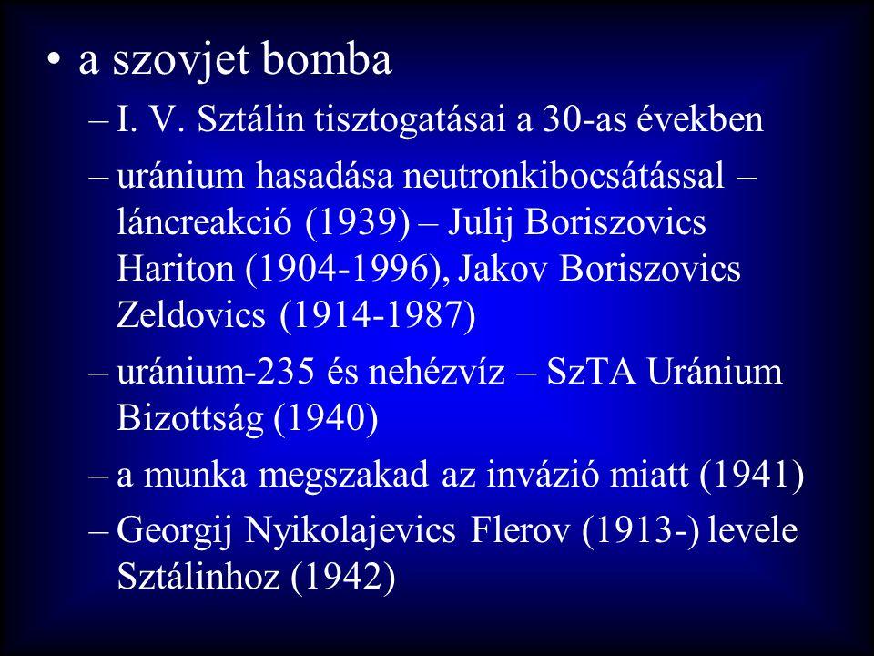 •a szovjet bomba –I. V. Sztálin tisztogatásai a 30-as években –uránium hasadása neutronkibocsátással – láncreakció (1939) – Julij Boriszovics Hariton