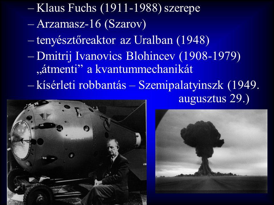 """–Klaus Fuchs (1911-1988) szerepe –Arzamasz-16 (Szarov) –tenyésztőreaktor az Uralban (1948) –Dmitrij Ivanovics Blohincev (1908-1979) """"átmenti"""" a kvantu"""