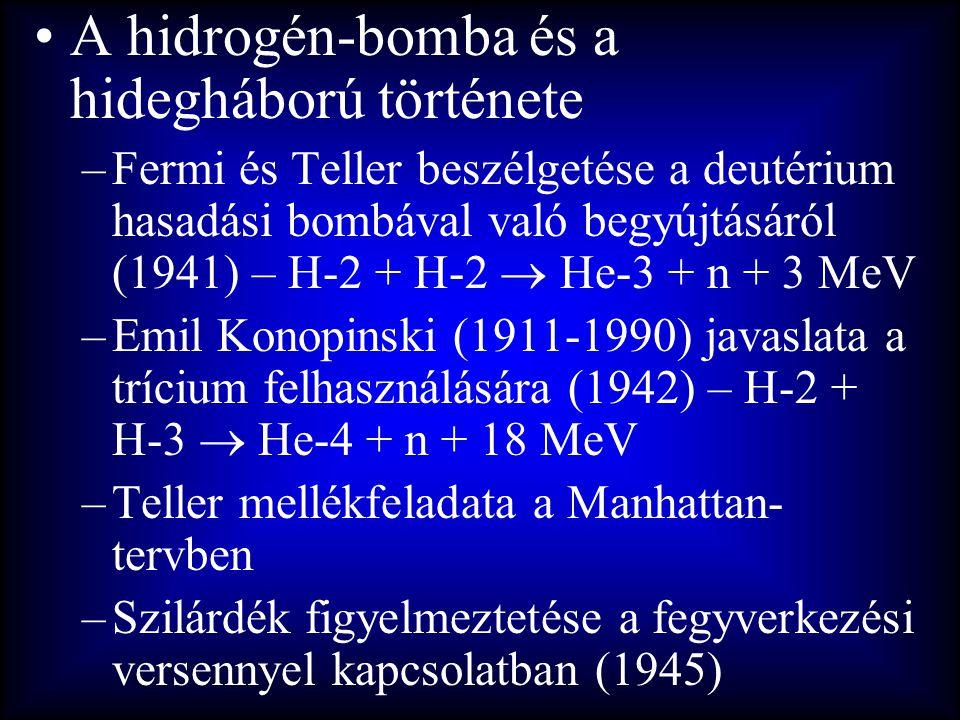 •A hidrogén-bomba és a hidegháború története –Fermi és Teller beszélgetése a deutérium hasadási bombával való begyújtásáról (1941) – H-2 + H-2  He-3
