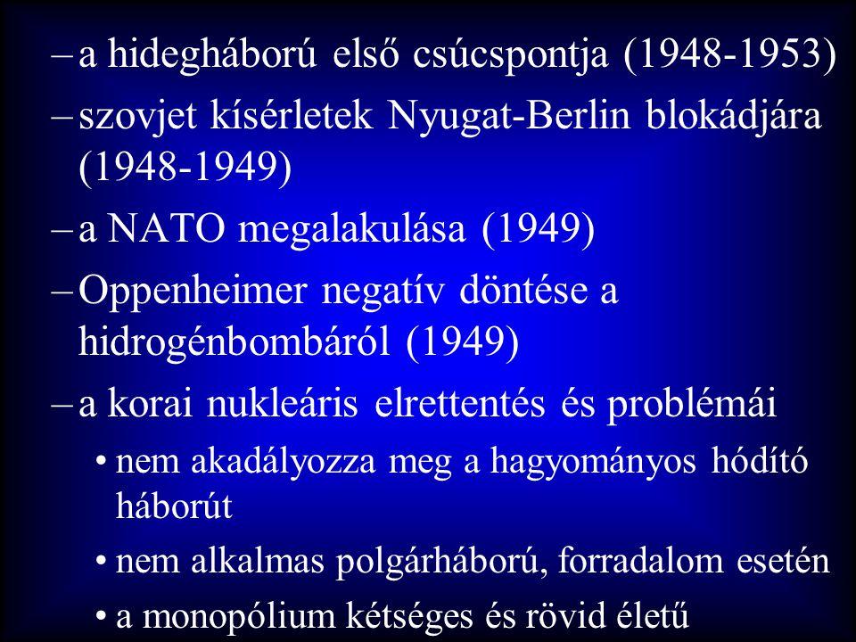 –a hidegháború első csúcspontja (1948-1953) –szovjet kísérletek Nyugat-Berlin blokádjára (1948-1949) –a NATO megalakulása (1949) –Oppenheimer negatív