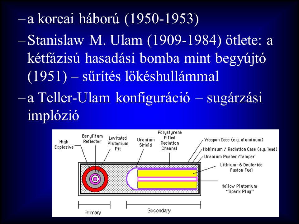 –a koreai háború (1950-1953) –Stanislaw M. Ulam (1909-1984) ötlete: a kétfázisú hasadási bomba mint begyújtó (1951) – sűrítés lökéshullámmal –a Teller