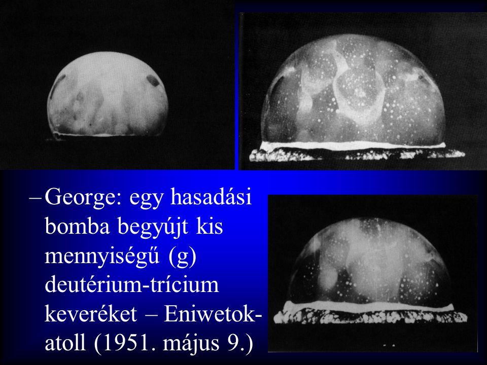 –George: egy hasadási bomba begyújt kis mennyiségű (g) deutérium-trícium keveréket – Eniwetok- atoll (1951. május 9.)