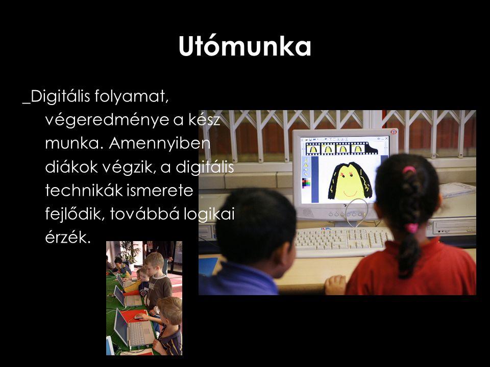 Utómunka _Digitális folyamat, végeredménye a kész munka. Amennyiben diákok végzik, a digitális technikák ismerete fejlődik, továbbá logikai érzék.
