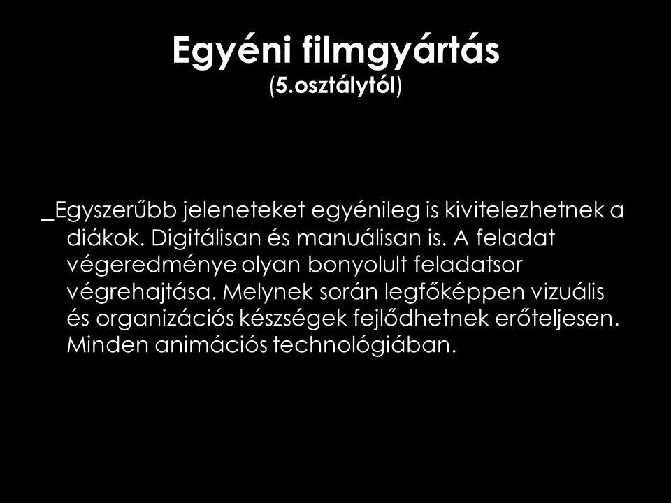 Egyéni filmgyártás ( 5.osztálytól ) _ Egyszerűbb jeleneteket egyénileg is kivitelezhetnek a diákok. Digitálisan és manuálisan is. A feladat végeredmén