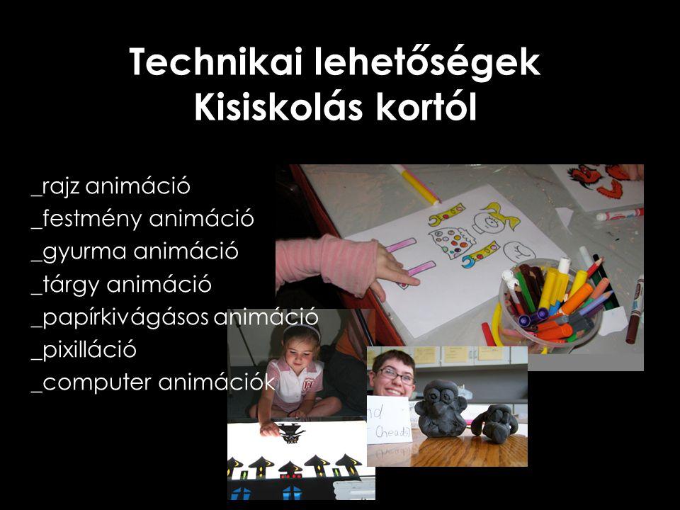 Technikai lehetőségek Kisiskolás kortól _rajz animáció _festmény animáció _gyurma animáció _tárgy animáció _papírkivágásos animáció _pixilláció _compu