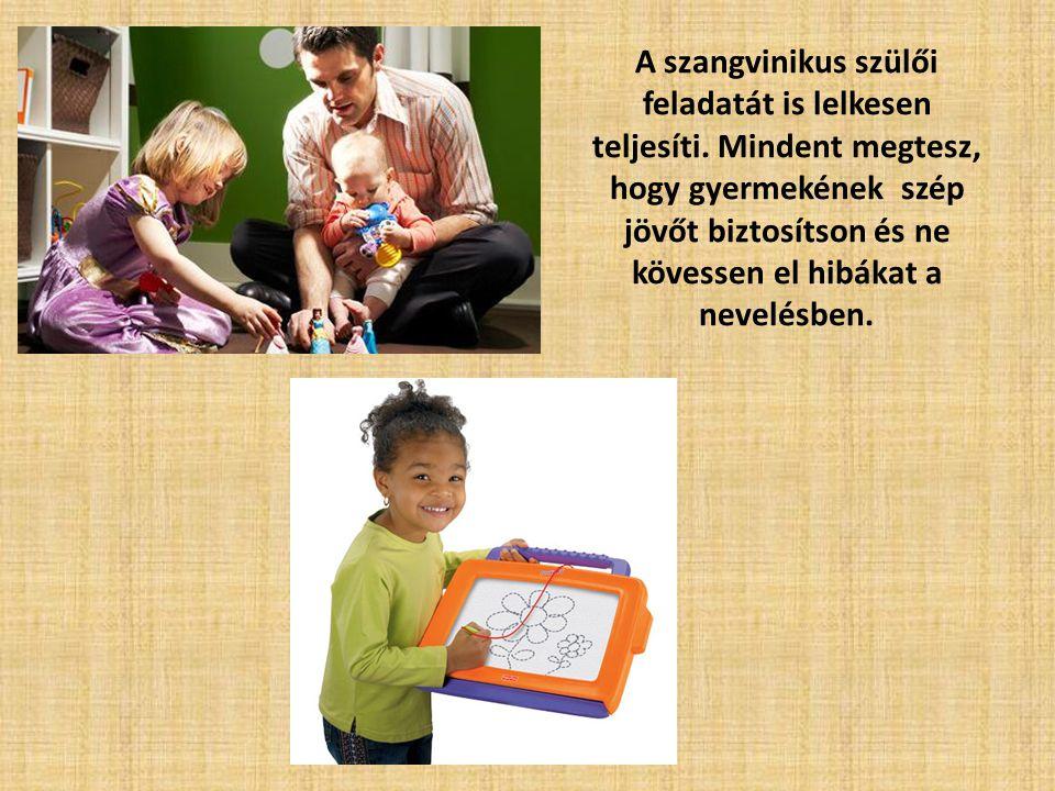 A szangvinikus szülői feladatát is lelkesen teljesíti. Mindent megtesz, hogy gyermekének szép jövőt biztosítson és ne kövessen el hibákat a nevelésben