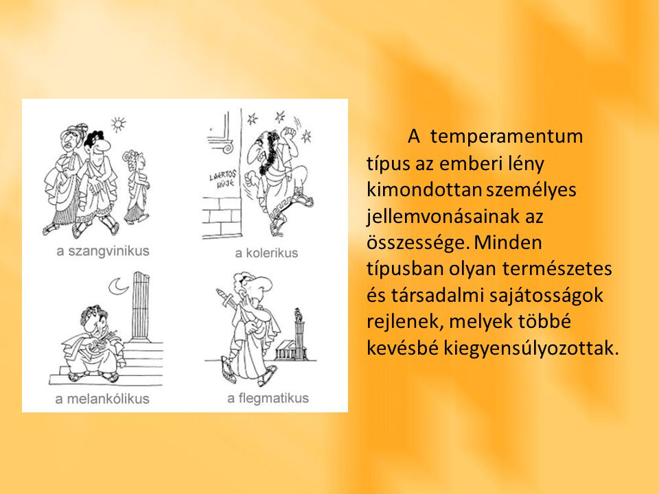 A temperamentum típus az emberi lény kimondottan személyes jellemvonásainak az összessége. Minden típusban olyan természetes és társadalmi sajátosságo
