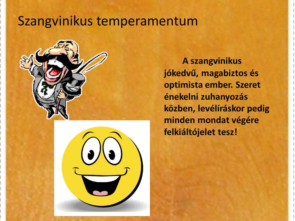 Szangvinikus temperamentum A szangvinikus jókedvű, magabiztos és optimista ember. Szeret énekelni zuhanyozás közben, levélíráskor pedig minden mondat