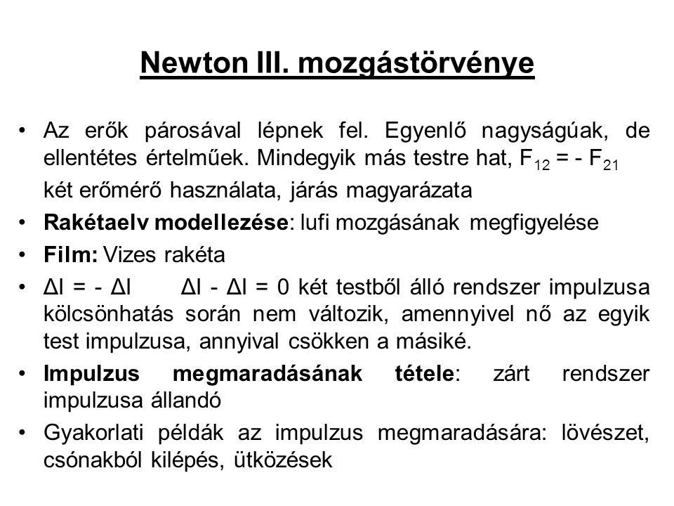 Newton III. mozgástörvénye •Az erők párosával lépnek fel. Egyenlő nagyságúak, de ellentétes értelműek. Mindegyik más testre hat, F 12 = - F 21 két erő