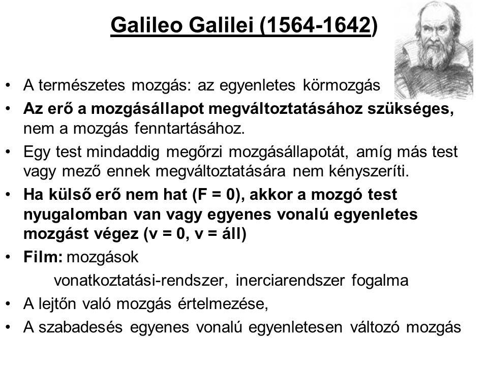 Galileo Galilei (1564-1642) •A természetes mozgás: az egyenletes körmozgás •Az erő a mozgásállapot megváltoztatásához szükséges, nem a mozgás fenntart