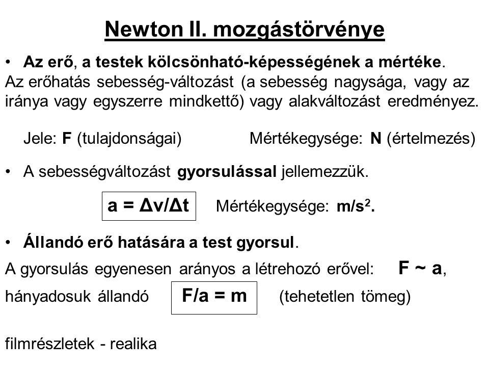 Newton II. mozgástörvénye •Az erő, a testek kölcsönható-képességének a mértéke. Az erőhatás sebesség-változást (a sebesség nagysága, vagy az iránya va