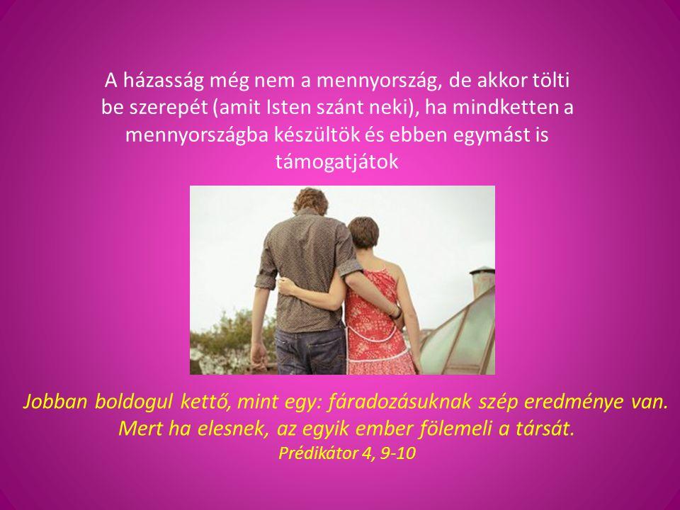 A házasság még nem a mennyország, de akkor tölti be szerepét (amit Isten szánt neki), ha mindketten a mennyországba készültök és ebben egymást is támo