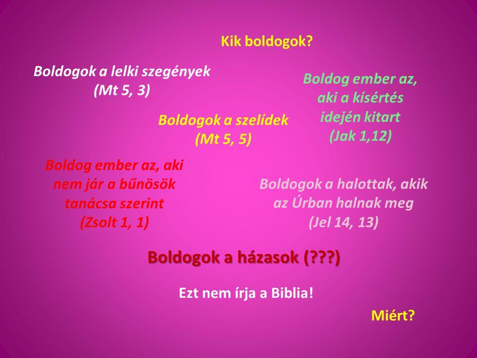 Boldogok a lelki szegények (Mt 5, 3) Boldogok a szelídek (Mt 5, 5) Boldog ember az, aki a kísértés idején kitart (Jak 1,12) Boldog ember az, aki nem j
