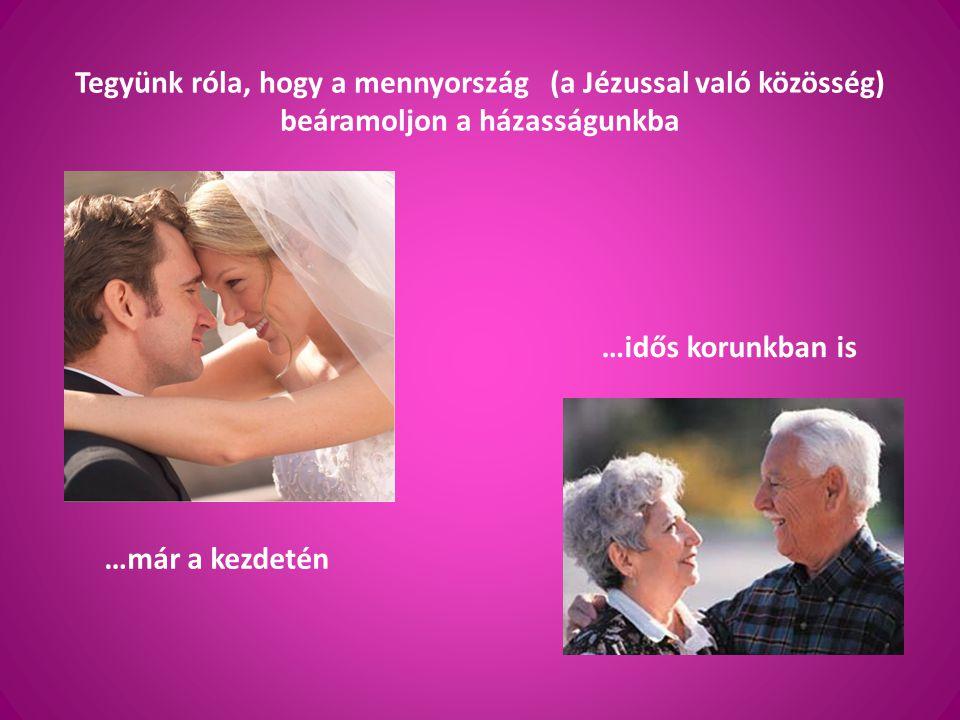 Tegyünk róla, hogy a mennyország (a Jézussal való közösség) beáramoljon a házasságunkba …már a kezdetén …idős korunkban is