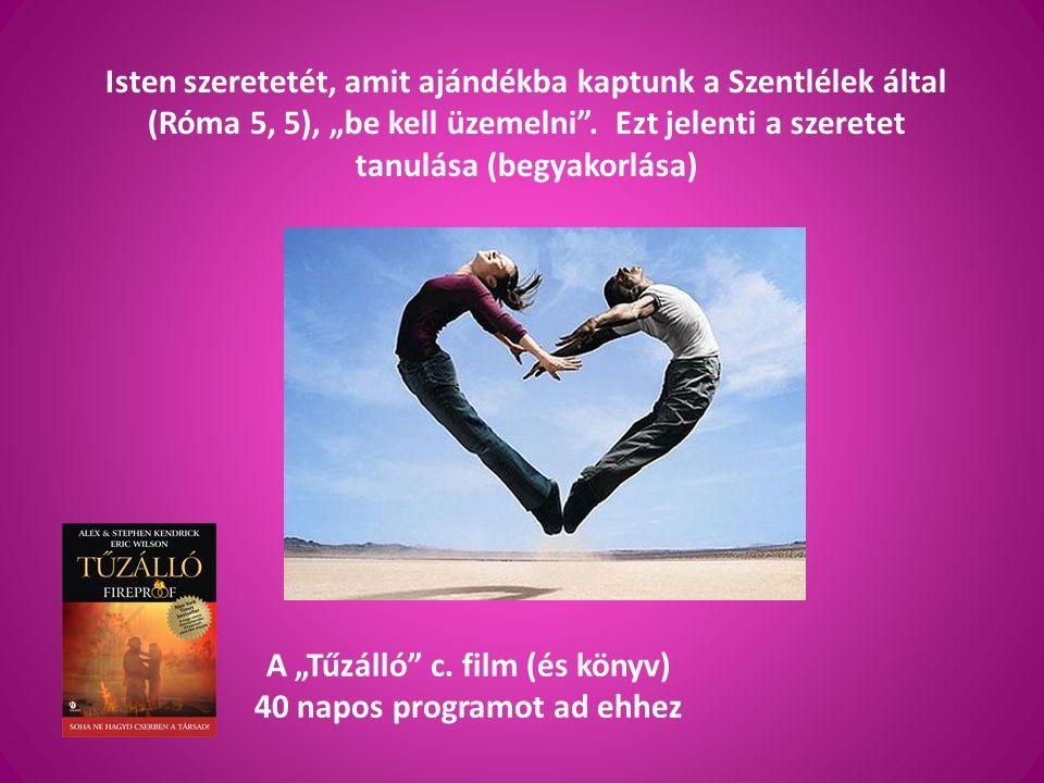 """Isten szeretetét, amit ajándékba kaptunk a Szentlélek által (Róma 5, 5), """"be kell üzemelni"""". Ezt jelenti a szeretet tanulása (begyakorlása) A """"Tűzálló"""