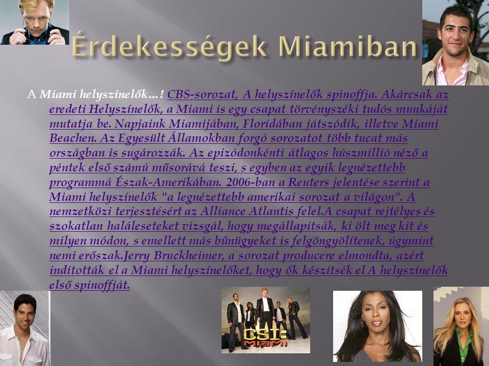 A Miami helyszínelők…! CBS-sorozat, A helyszínelők spinoffja. Akárcsak az eredeti Helyszínelők, a Miami is egy csapat törvényszéki tudós munkáját muta