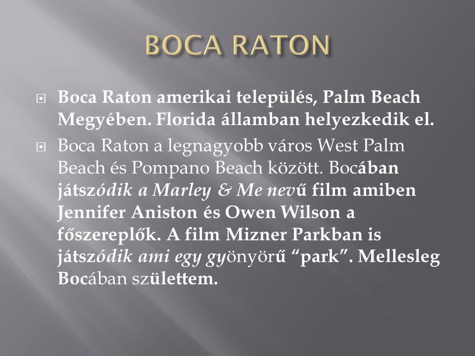  Boca Raton amerikai település, Palm Beach Megyében. Florida államban helyezkedik el.  Boca Raton a legnagyobb város West Palm Beach és Pompano Beac