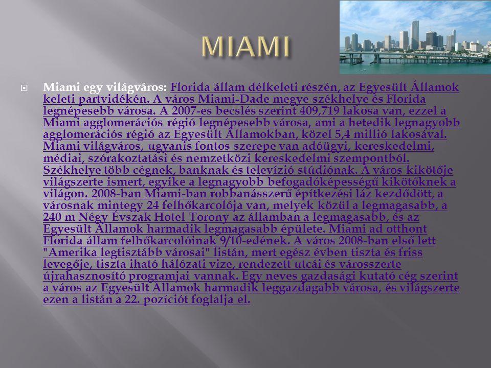  Miami egy világváros: Florida állam délkeleti részén, az Egyesült Államok keleti partvidékén. A város Miami-Dade megye székhelye és Florida legnépes