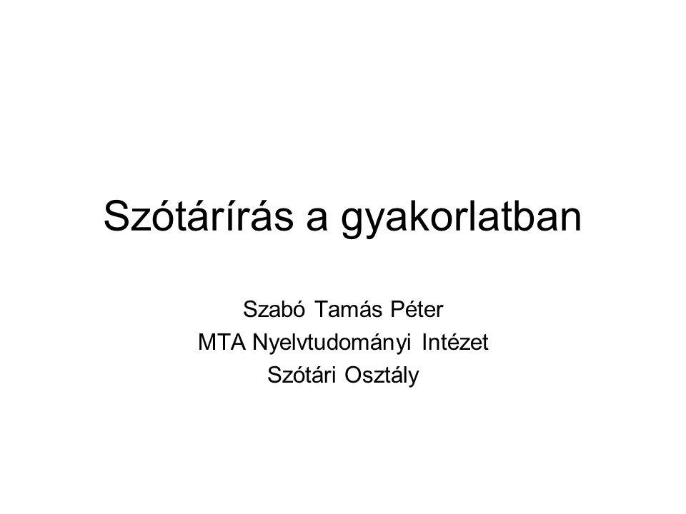 Szótárírás a gyakorlatban Szabó Tamás Péter MTA Nyelvtudományi Intézet Szótári Osztály